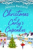 Christmas at Carly's Cupcakes - A wonderfully uplifting festive read ebook by Jessica Redland