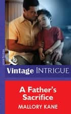 A Father's Sacrifice (Mills & Boon Vintage Intrigue) ebook by Mallory Kane