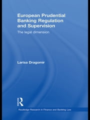 European Prudential Banking Regulation and Supervision - The Legal Dimension ebook by Larisa Dragomir
