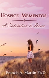 Hospice Mementos: A Salutation to Dawn ebook by Francis A. Martin