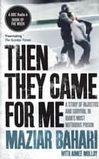 Then They Came For Me - A Story of Injustice and Survival in Iran's Most Notorious Prison ebook by Maziar Bahari