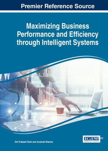 Maximizing Business Performance and Efficiency Through Intelligent Systems ebook by