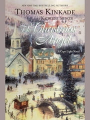 The Christmas Angel - A Cape Light Novel ebook by Thomas Kinkade,Katherine Spencer
