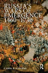 Russia's Wars of Emergence 1460-1730 ebook by Carol Stevens