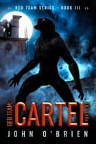 Red Team: Cartel Part One ebook by John O'Brien