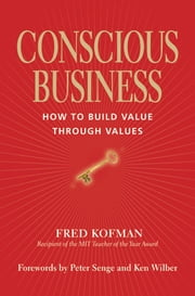 Conscious Business - How to Build Value Through Values ebook by Fred Kofman