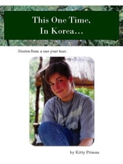 This One Time, In Korea... ebook by Kitty Pitman
