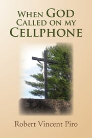 When God Called on my Cellphone ebook by Robert Vincent Piro