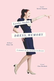 Dress, Memory - A memoir of my twenties in dresses ebook by Lorelei Vashti