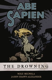 Abe Sapien Volume 1: The Drowning ebook by Mike Mignola