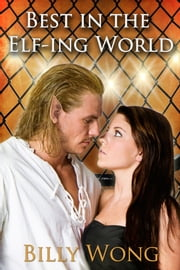 Best in the Elf-ing World ebook by Billy Wong