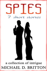 Spies: 7 Short Stories ebook by Michael D. Britton