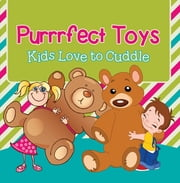 Purrrfect Toys: Kids Love to Cuddle - Toys for Kids the Pets Book ebook by Baby Professor