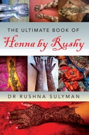 The Ultimate book of Henna by Rushy ebook by Kobo.Web.Store.Products.Fields.ContributorFieldViewModel