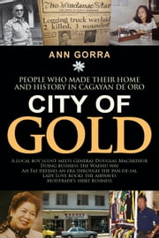 City of Gold: People who made their home and history in Cagayan de Oro ebook by Ann Gorra