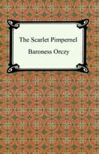 The Scarlet Pimpernel ebook by Baroness Emmuska Orczy