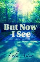 But Now I See ebook by Lulu Astor