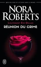 Lieutenant Eve Dallas (Tome 14) - Réunion du crime ebook by Nora Roberts, Nicole Hibert