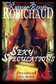 Sexy Speculations ebook by Kaysee Renee Robichaud