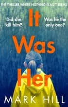It Was Her - The breathtaking thriller where nothing is as it seems 電子書籍 by Mark Hill