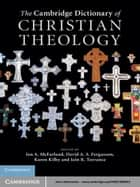 The Cambridge Dictionary of Christian Theology ebook by Ian A. McFarland,David A. S.  Fergusson,Karen Kilby,Iain R. Torrance