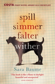 Spill Simmer Falter Wither Ebook di Sara Baume