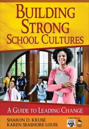 Building Strong School Cultures - A Guide to Leading Change ebook by Dr. Karen Seashore Louis, Sharon Kruse