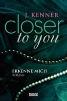 Closer to you (3): Erkenne mich ebook by J. Kenner,Janine Malz