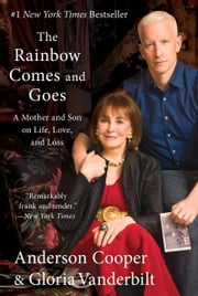 The Rainbow Comes and Goes - A Mother and Son on Life, Love, and Loss ebook by Anderson Cooper,Gloria Vanderbilt