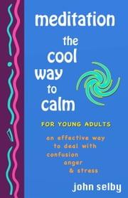 Meditation: The Cool Way to Calm ebook by John Selby