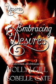 Embracing Desires ebook by Holly J. Gill,Isobelle Cate