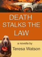 Death Stalks The Law ebook by Teresa Watson