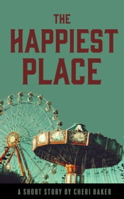 The Happiest Place - A Short Story ebook by Cheri Baker