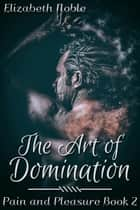 The Art of Domination ebook by Elizabeth Noble
