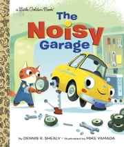 The Noisy Garage ebook by Dennis R. Shealy