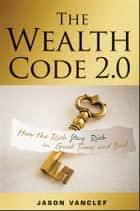 The Wealth Code 2.0 ebook by Jason Vanclef