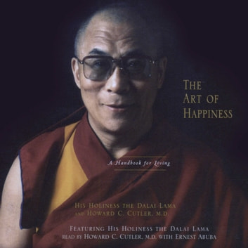 The Art of Happiness - A Handbook for Living audiobook by His Holiness the Dalai Lama,Howard C. Cutler, M.D.