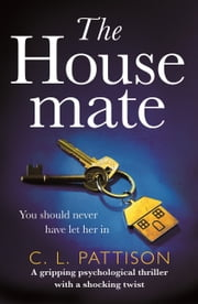 The Housemate - a gripping psychological thriller with an ending you'll never forget 電子書 by C. L. Pattison