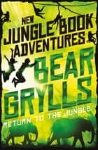 Return to the Jungle ebook by Bear Grylls