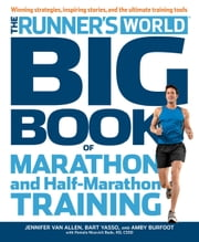The Runner's World Big Book of Marathon and Half-Marathon Training - Winning Strategies, Inpiring Stories, and the Ultimate Training Tools ebook by Jennifer Van Allen,Bart Yasso,Amby Burfoot