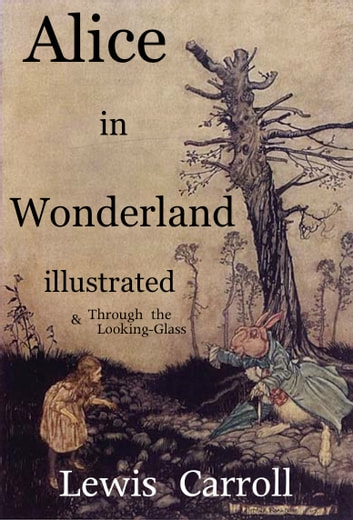 Alice in Wonderland ILLUSTRATED - includes Through the Looking Glass ebook by Lewis Carroll