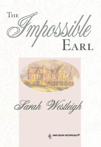 The Impossible Earl (Mills & Boon Historical) ebook by Sarah Westleigh