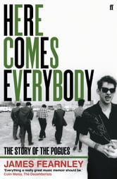 Here Comes Everybody - The Story of the Pogues ebook by James Fearnley