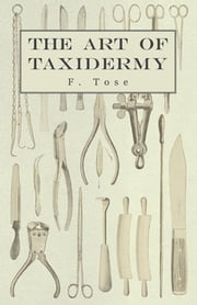 The Art of Taxidermy ebook by F. Tose