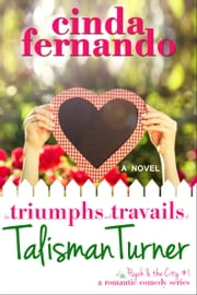 The Triumphs and Travails of Talisman Turner: A Romantic Comedy Novel ebook by Cinda Fernando