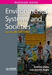 Environmental Systems and Societies for the IB Diploma Revision Guide - (International Baccalaureate Diploma) ebook by Garrett Nagle,Andrew Davis