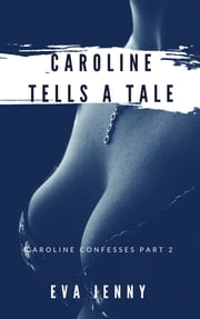 Caroline Tells a Tale - Erotic Romance For Women ebook by Eva Jenny