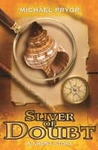Sliver of Doubt ebook by Michael Pryor