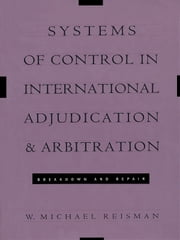 Systems of Control in International Adjudication and Arbitration - Breakdown and Repair ebook by W.  Michael Reisman