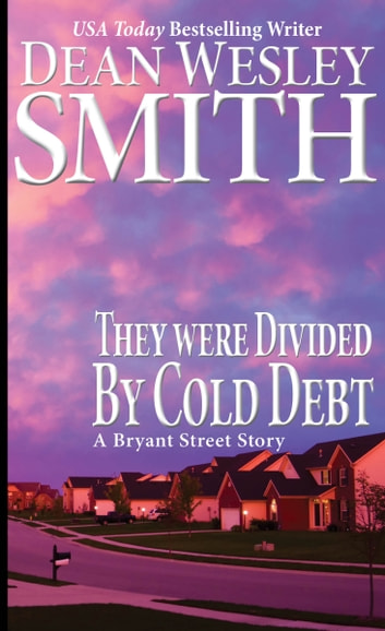 They Were Divided by Cold Debt - A Bryant Street Story ebook by Dean Wesley Smith